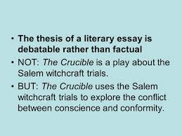 The thesis of a literary essay is debatable rather than factual NOT  The Crucible is SlidePlayer