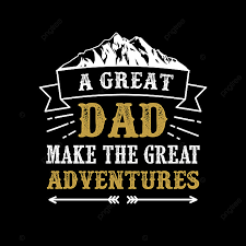 <b>A Great Dad Make</b> The Great Adventures Father Day Quote And ...