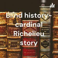 Blind history- cardinal Richelieu story