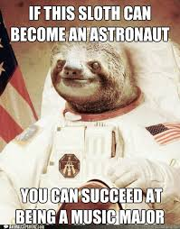 If this sloth can become an astronaut You can succeed at being a ... via Relatably.com