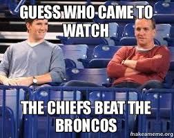 guess who came to watch the chiefs beat the broncos - | Make a Meme via Relatably.com