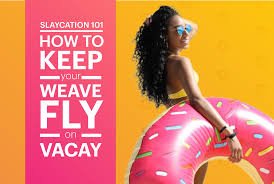 Vacay Slay: How To Keep Your <b>Weave</b> Fly On Vacation