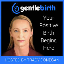 GentleBirth - The GentleBirth Podcast | Positive Birth Stories, Pregnancy, Birth & Breastfeeding  with Midwife Tracy Donegan and Guests