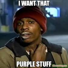 I WANT THAT PURPLE STUFF meme - crack rock tyrone (11786) | Memes ... via Relatably.com