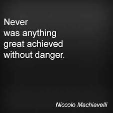 ideas about niccolo machiavelli the prince on pinterest   my    never was anything great achieved  out danger  niccolo machiavelli