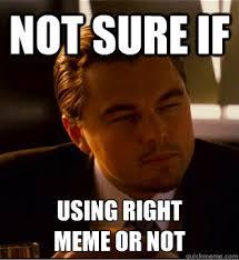 not sure if using right meme or not - not sure dicaprio - quickmeme via Relatably.com