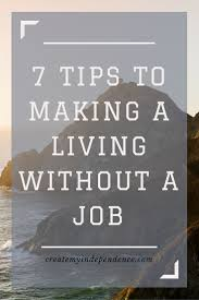 tips for making a full time independent living out a job 7 tips for making a living out a job