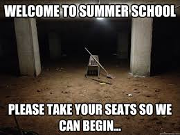 Welcome to summer school please take your seats so we can begin ... via Relatably.com