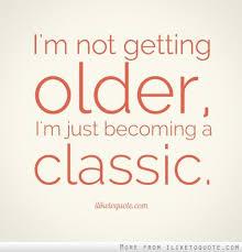 Im Not Getting Older Quotes. QuotesGram via Relatably.com