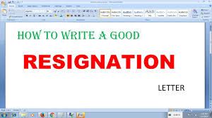 how to write a good resignation letter how to write a good resignation letter