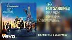 "The <b>Hot Sardines</b> ""<b>French</b> Fries and Champagne"" Jazz (With images ..."