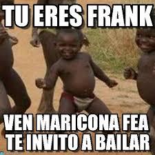 Tu Eres Frank - Third World Success Kid meme on Memegen via Relatably.com