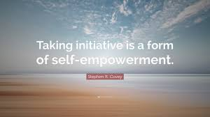 stephen r covey quote taking initiative is a form of self stephen r covey quote taking initiative is a form of self empowerment