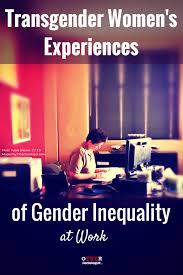 transgender women s experiences of gender inequality at work the transgender women s experiences of gender inequality