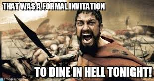 That Was A Formal Invitation - Sparta Leonidas meme on Memegen via Relatably.com