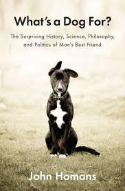 What's a Dog For?: The Surprising History, Science, Philosophy ...