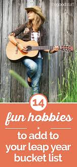 fun hobbies to add to your leap year bucket list thegoodstuff 14 fun hobbies to add to your leap year bucket list thegoodstuff