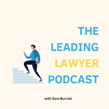 The Leading Lawyer Project with Sam Burrett