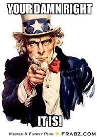 your damn right... - I Want You Meme Generator Captionator via Relatably.com