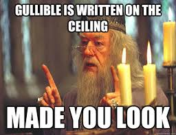Gullible is written on the ceiling Made you look - Dumbledore ... via Relatably.com