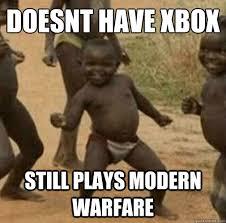 doesnt have xbox still plays modern warfare - Kony - quickmeme via Relatably.com