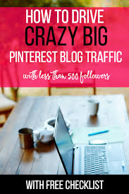 how to drive crazy big traffic less than  how to drive crazy big blog traffic less than 500 followers checklist included