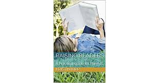 Raising Readers: A Practical Guide for Parents by <b>Kristin Kipp</b>