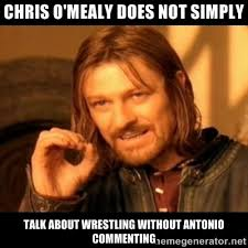 CHRIS O'MEALY DOES NOT SIMPLY TALK ABOUT WRESTLING WITHOUT ANTONIO ... via Relatably.com