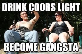 drink coors light become gangsta - biker meme - quickmeme via Relatably.com