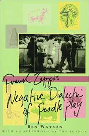<b>Frank Zappa: The</b> Negative Dialectics of Poodle Play: Watson, Ben ...
