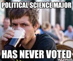 Political Science Major Has never voted - College Senior - quickmeme via Relatably.com