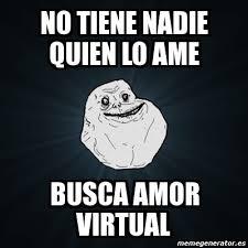 Meme Forever Alone - no tiene nadie quien lo ame busca amor ... via Relatably.com