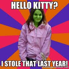 HELLO KITTY? I STOLE THAT LAST YEAR! - meve the grinch | Meme ... via Relatably.com