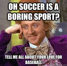 Oh soccer is a boring sport? Tell me all about your love for ... via Relatably.com