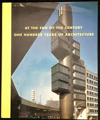 at the end of the century one hundred years of architecture at the end of the century one hundred years of architecture organized by richard