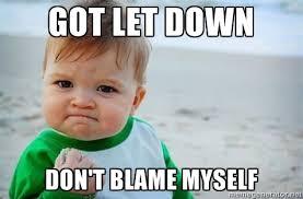 Got let down Don't blame myself - fist pump baby | Meme Generator via Relatably.com