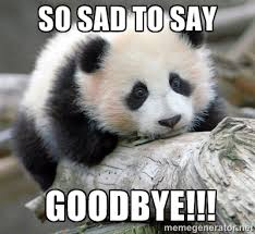 SO sad to say Goodbye!!! - sad panda | Meme Generator via Relatably.com