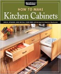 how to make kitchen cabinets: how to make kitchen cabinets best of american woodworker build upgrade and install your own with the experts at american woodworker randy johnson