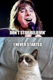 Don't Stop Believin' (Grumpy Cat) | Grumpy Cat | Know Your Meme via Relatably.com
