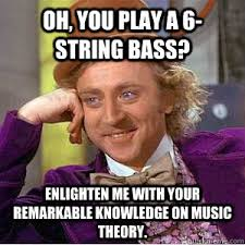 Oh, you play a 6-string bass? Enlighten me with your remarkable ... via Relatably.com