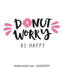<b>Donut Worry Be Happy</b> Images, Stock Photos & Vectors | Shutterstock