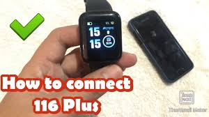 HOW TO CONNECT 116 Plus SMART WATCH TO YOUR ...