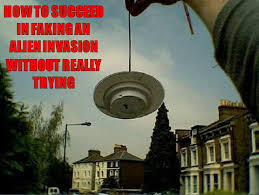 How To Succeed In Faking An Alien Invasion Without Really Trying ... via Relatably.com