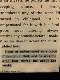 I was unburdened as a piece of dandelion fluff, and he was the ... via Relatably.com