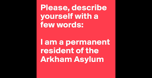 please describe yourself a few words i am a permanent please describe yourself a few words i am a permanent resident of the arkham asylum post by david hem on boldomatic