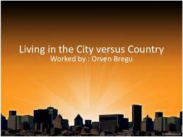 living in the city versus countryliving in the city versus country worked by   orven bregu