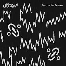 <b>Born</b> In The Echoes by The <b>Chemical Brothers</b> on Spotify
