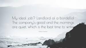 william faulkner quote my ideal job landlord of a bordello the william faulkner quote my ideal job landlord of a bordello the company s