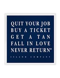 quit your job buy a ticket get a tan fall in love never return quit your job buy a ticket get a tan fall in love never return sticker