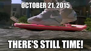 October 21, 2015 There's still time! - Hoverboard - quickmeme via Relatably.com